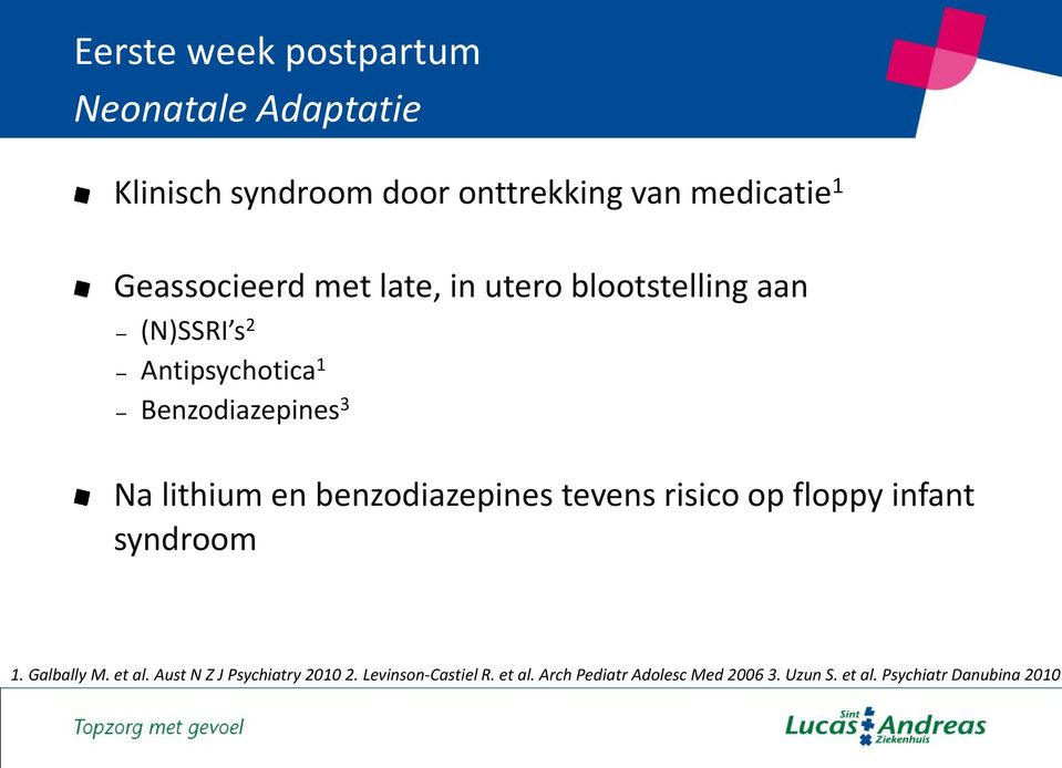 lithium en benzodiazepines tevens risico op floppy infant syndroom 1. Galbally M. et al.