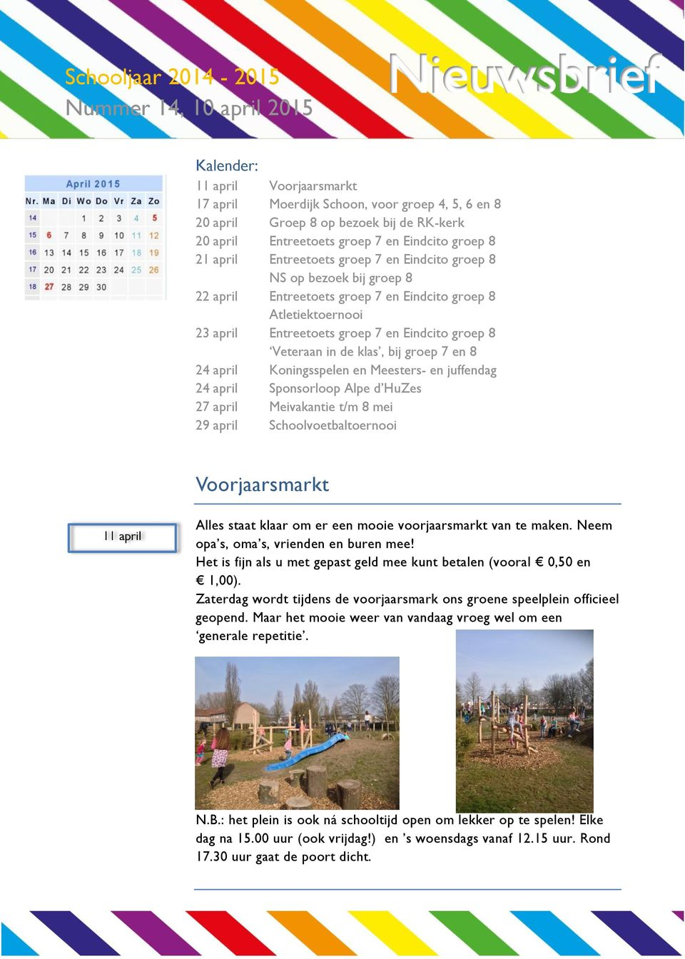 Eindcito groep 8 Veteraan in de klas, bij groep 7 en 8 24 april Koningsspelen en Meesters- en juffendag 24 april Sponsorloop Alpe d HuZes 27 april Meivakantie t/m 8 mei 29 april Schoolvoetbaltoernooi