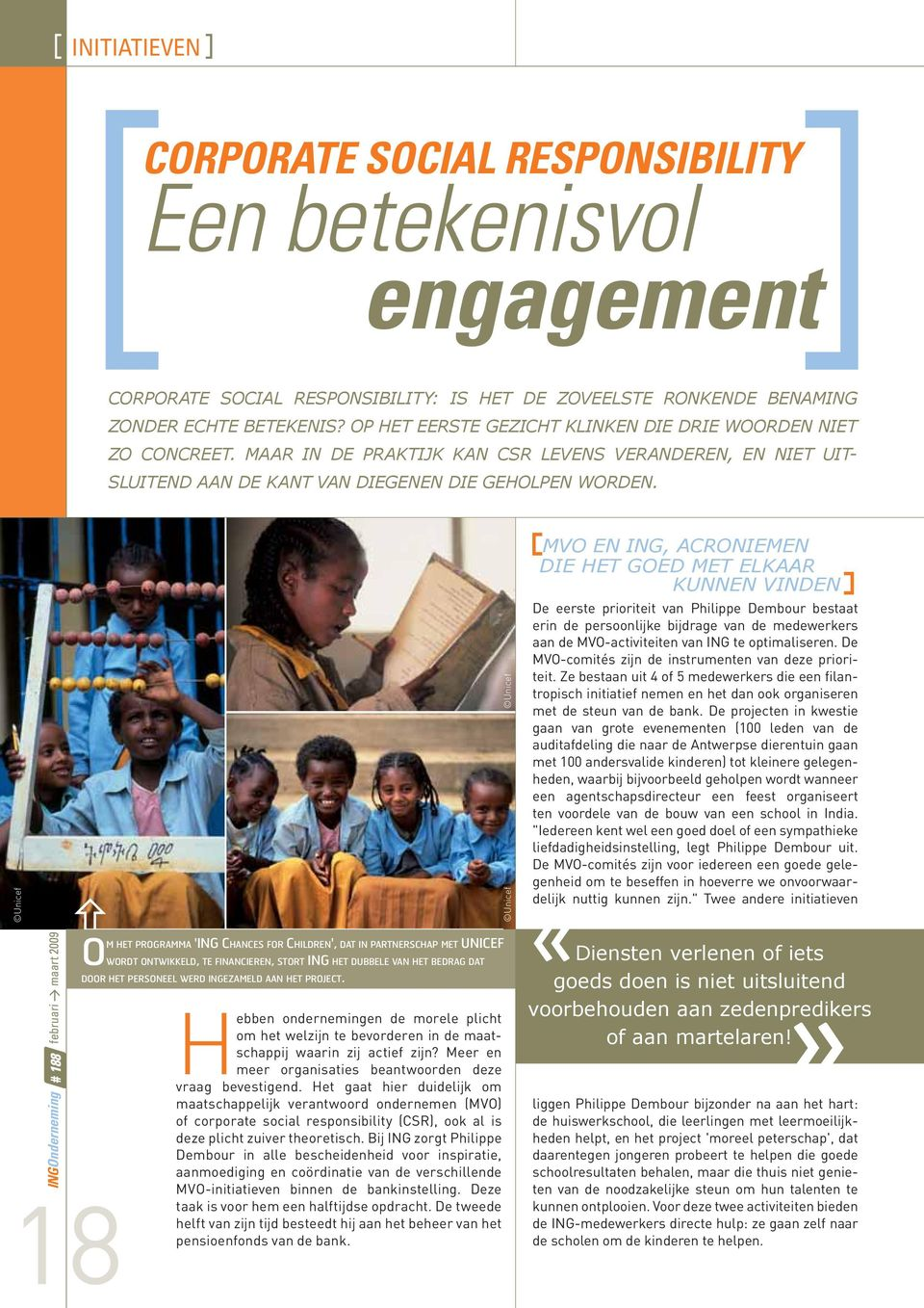 Unicef # 188 februari > maart 2009 18 OM HET PROGRAMMA 'ING CHANCES FOR CHILDREN', DAT IN PARTNERSCHAP MET UNICEF WORDT ONTWIKKELD, TE FINANCIEREN, STORT ING HET DUBBELE VAN HET BEDRAG DAT DOOR HET