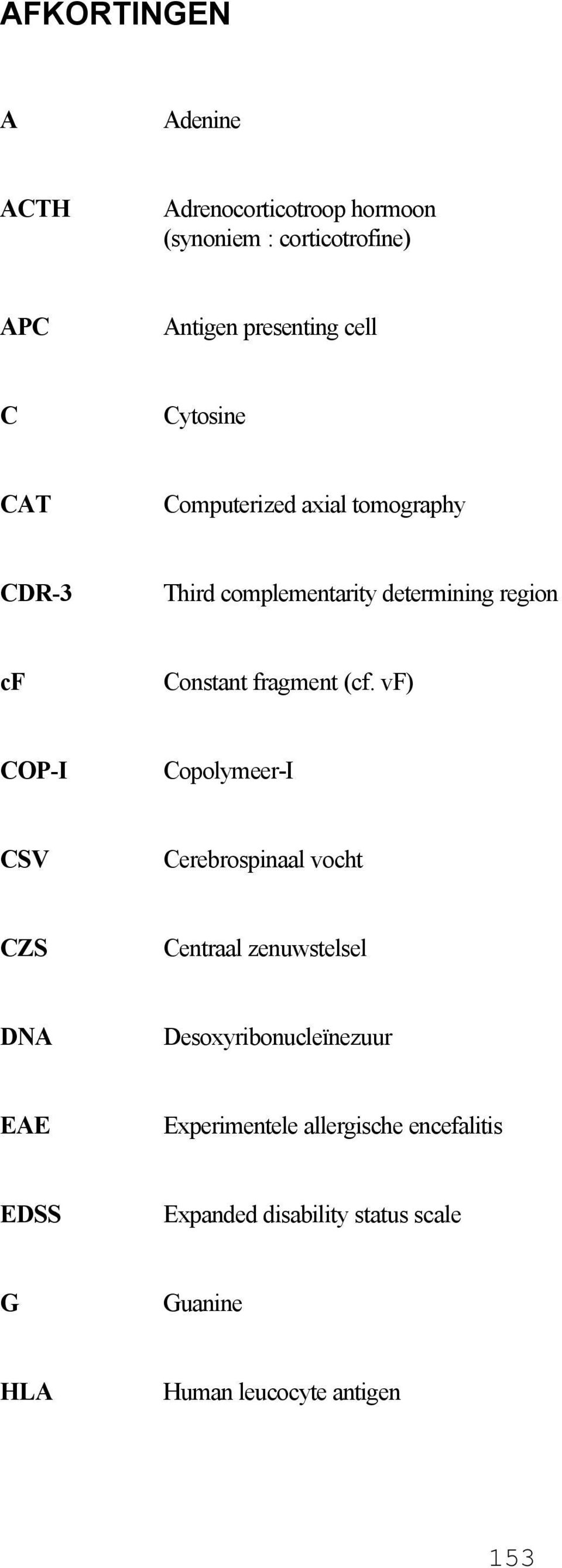 (cf. vf) COP-I Copolymeer-I CSV Cerebrospinaal vocht CZS Centraal zenuwstelsel DNA Desoxyribonucleïnezuur EAE