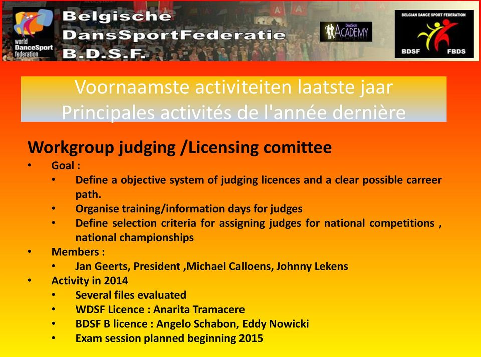 Organise training/information days for judges Define selection criteria for assigning judges for national competitions, national