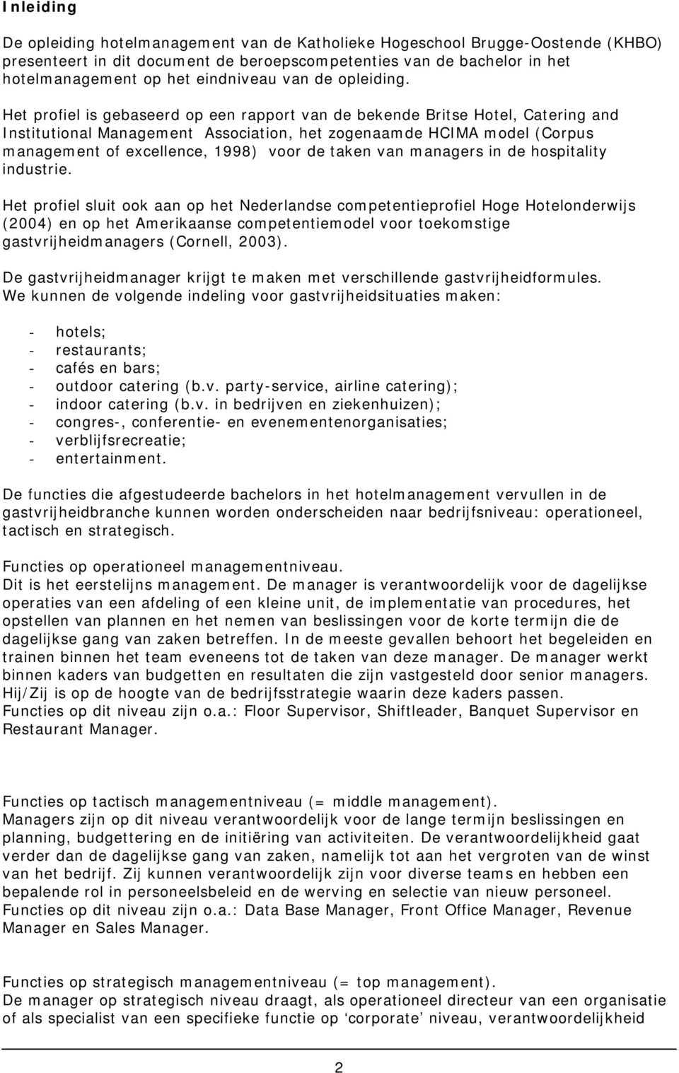 Het profiel is gebaseerd op een rapport van de bekende Britse Hotel, Catering and Institutional Management Association, het zogenaamde HCIMA model (Corpus management of excellence, 1998) voor de