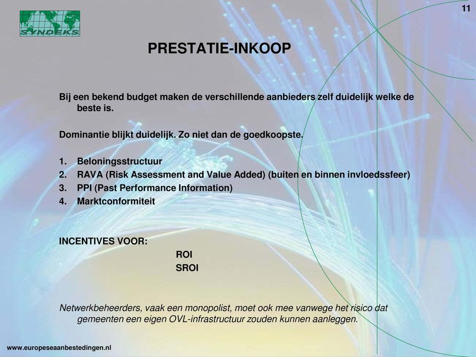 RAVA (Risk Assessment and Value Added) (buiten en binnen invloedssfeer) 3. PPI (Past Performance Information) 4.