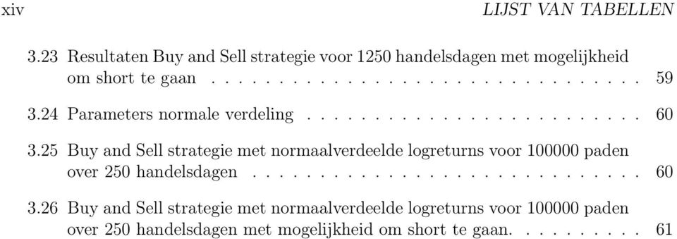 25 Buy and Sell strategie met normaalverdeelde logreturns voor 100000 paden over 250 handelsdagen............................. 60 3.
