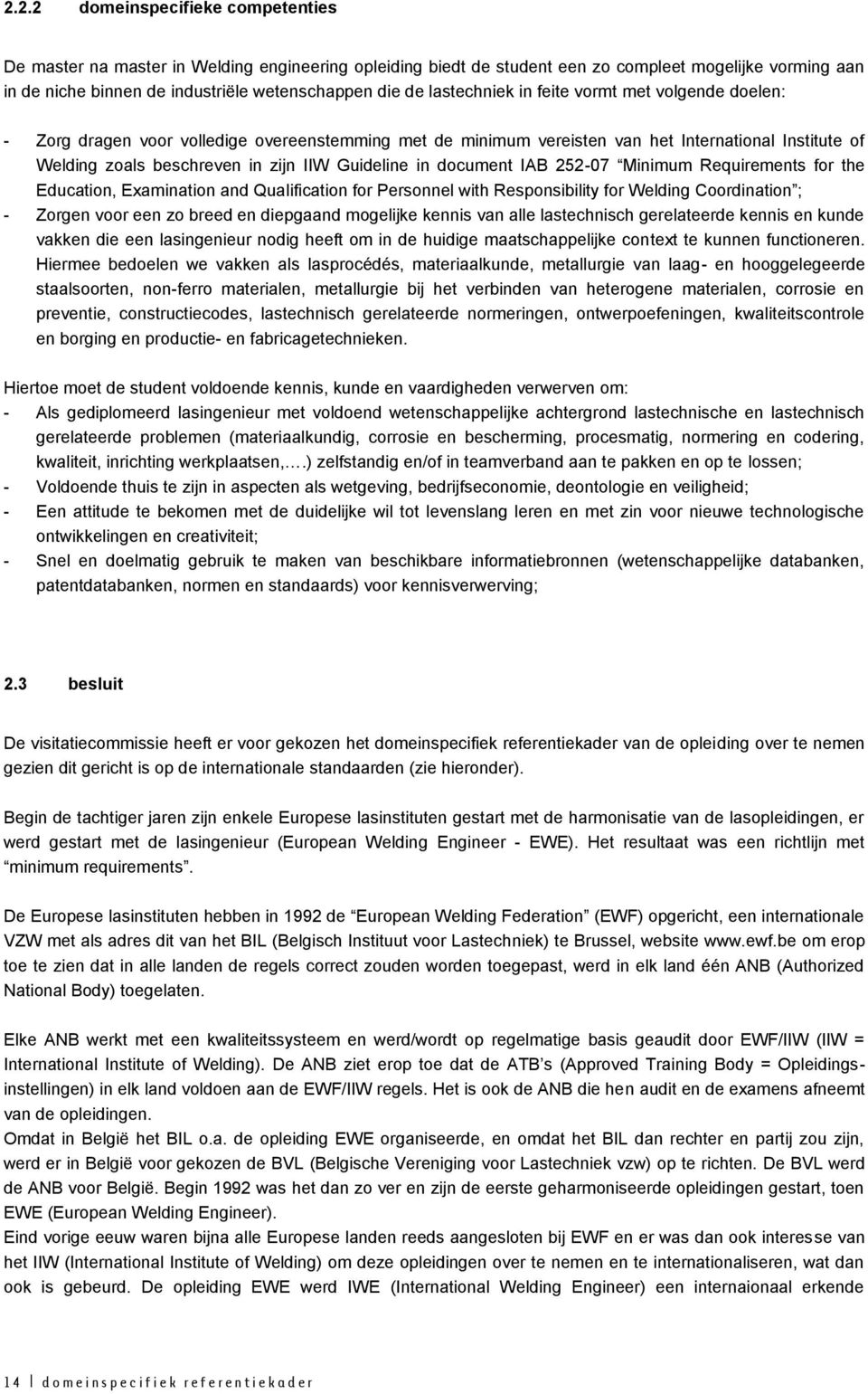 in document IAB 252-07 Minimum Requirements for the Education, Examination and Qualification for Personnel with Responsibility for Welding Coordination ; - Zorgen voor een zo breed en diepgaand