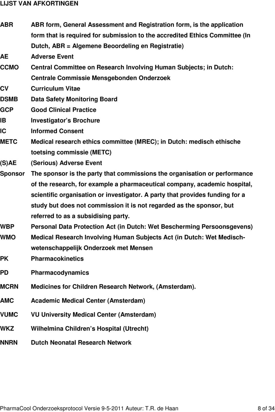 Monitoring Board GCP Good Clinical Practice IB Investigator s Brochure IC Informed Consent METC Medical research ethics committee (MREC); in Dutch: medisch ethische toetsing commissie (METC) (S)AE