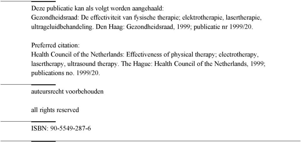 Preferred citation: Health Council of the Netherlands: Effectiveness of physical therapy; electrotherapy, lasertherapy,