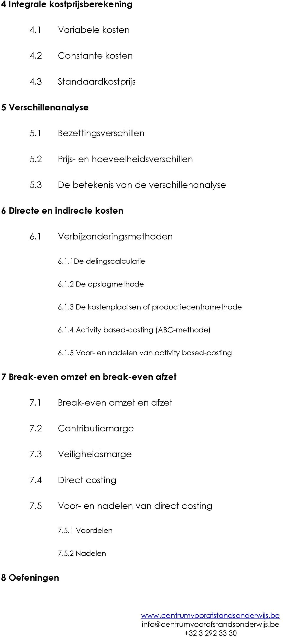 1.3 De kostenplaatsen of productiecentramethode 6.1.4 Activity based-costing (ABC-methode) 6.1.5 Voor- en nadelen van activity based-costing 7 Break-even omzet en break-even afzet 7.
