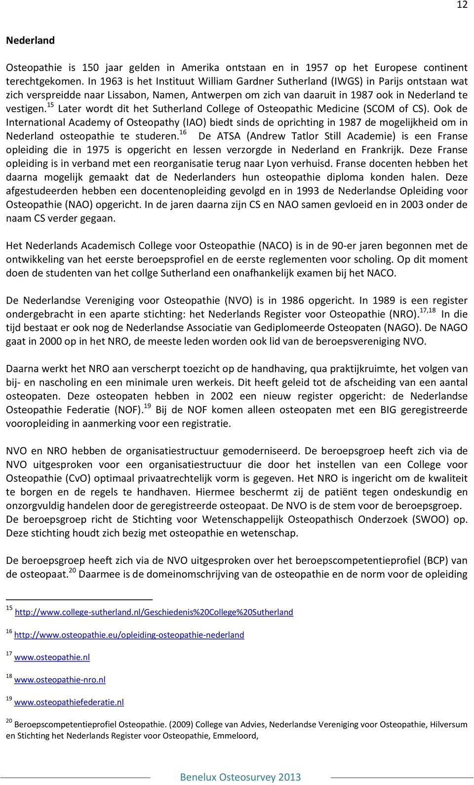 15 Later wordt dit het Sutherland College of Osteopathic Medicine (SCOM of CS).