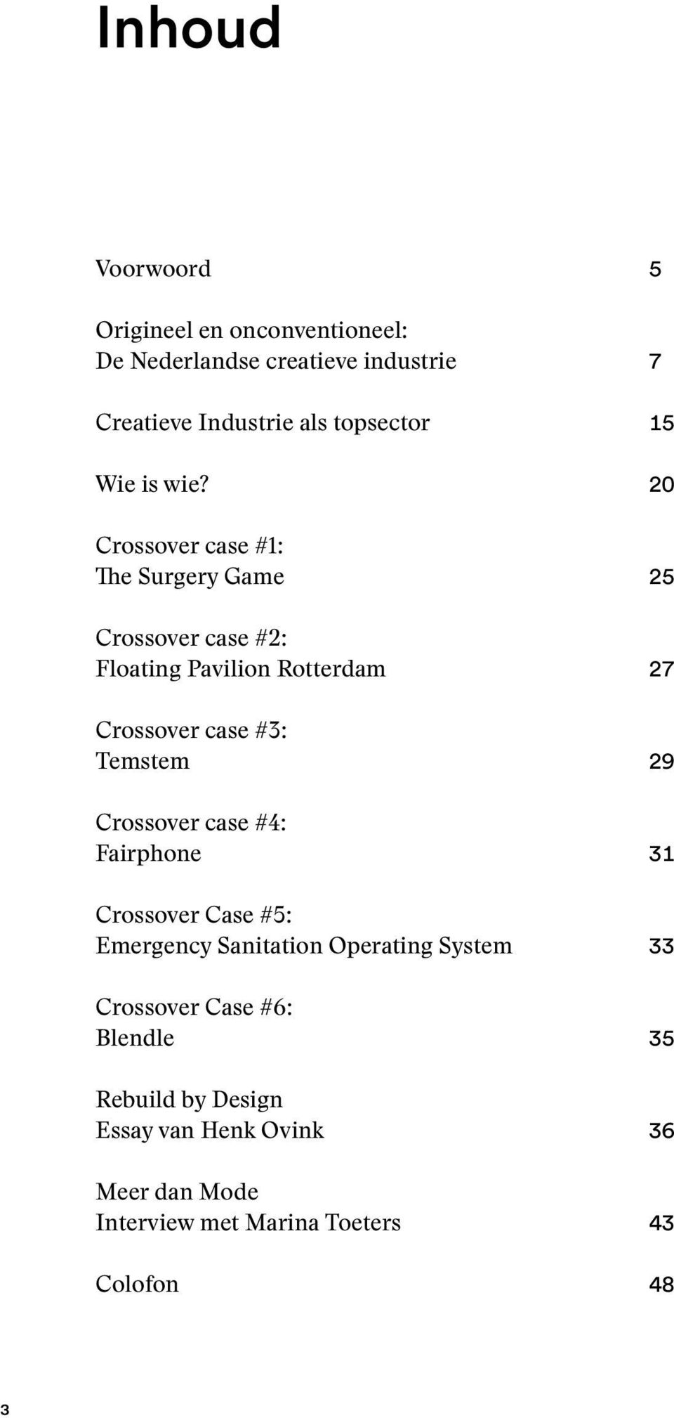 20 Crossover case #1: The Surgery Game 25 Crossover case #2: Floating Pavilion Rotterdam 27 Crossover case #3: Temstem 29