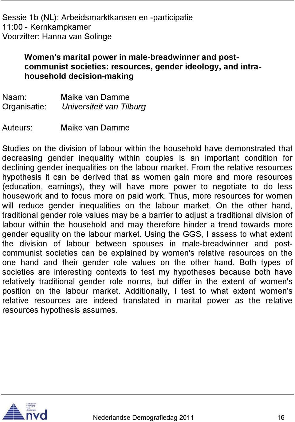 inequality within couples is an important condition for declining gender inequalities on the labour market.