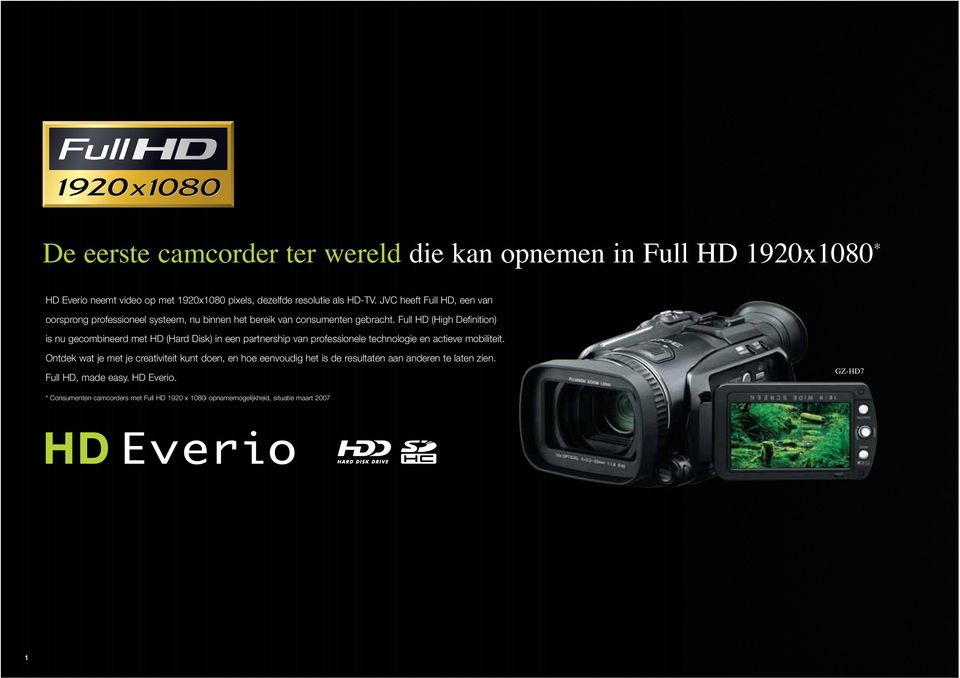 Full HD (High Definition) is nu gecombineerd met HD (Hard Disk) in een partnership van professionele technologie en actieve mobiliteit.