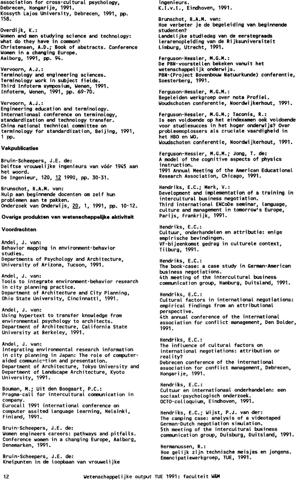 : Terminology and engineering sciences. Terminology work in subject fields. Third Infoterm symposium, Wenen, Infoterm, Wenen, 1991, pp. 69-70. Vervoorn, A.J.: Engineering education and terminology.