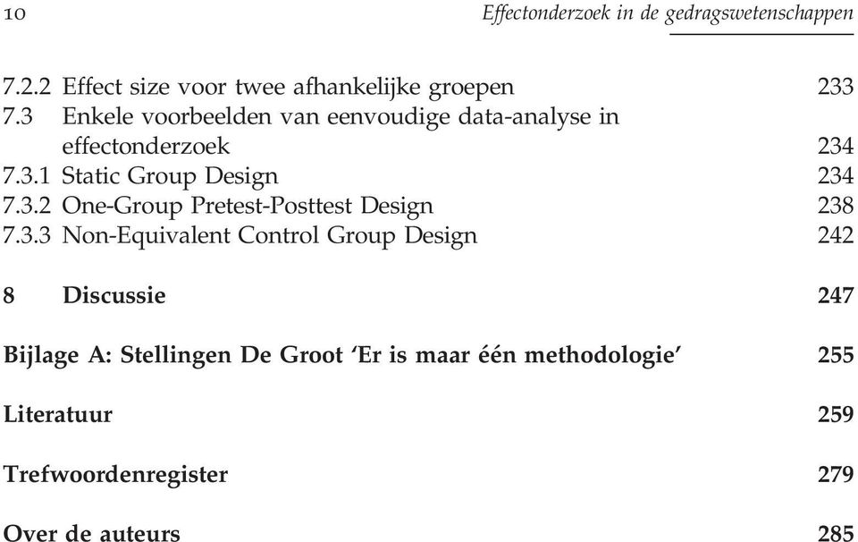 3.3 Non-Equivalent Control Group Design 242 8 Discussie 247 Bijlage A: Stellingen De Groot `Er is maar eâeân
