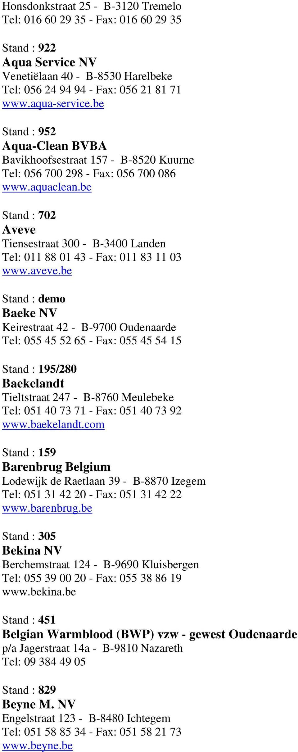 be Stand : 702 Aveve Tiensestraat 300 - B-3400 Landen Tel: 011 88 01 43 - Fax: 011 83 11 03 www.aveve.