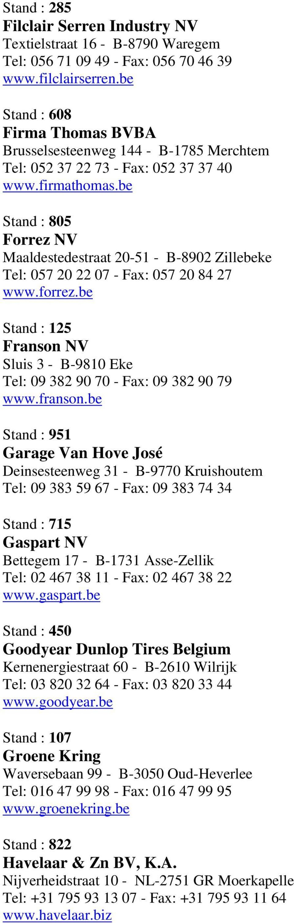 be Stand : 805 Forrez NV Maaldestedestraat 20-51 - B-8902 Zillebeke Tel: 057 20 22 07 - Fax: 057 20 84 27 www.forrez.