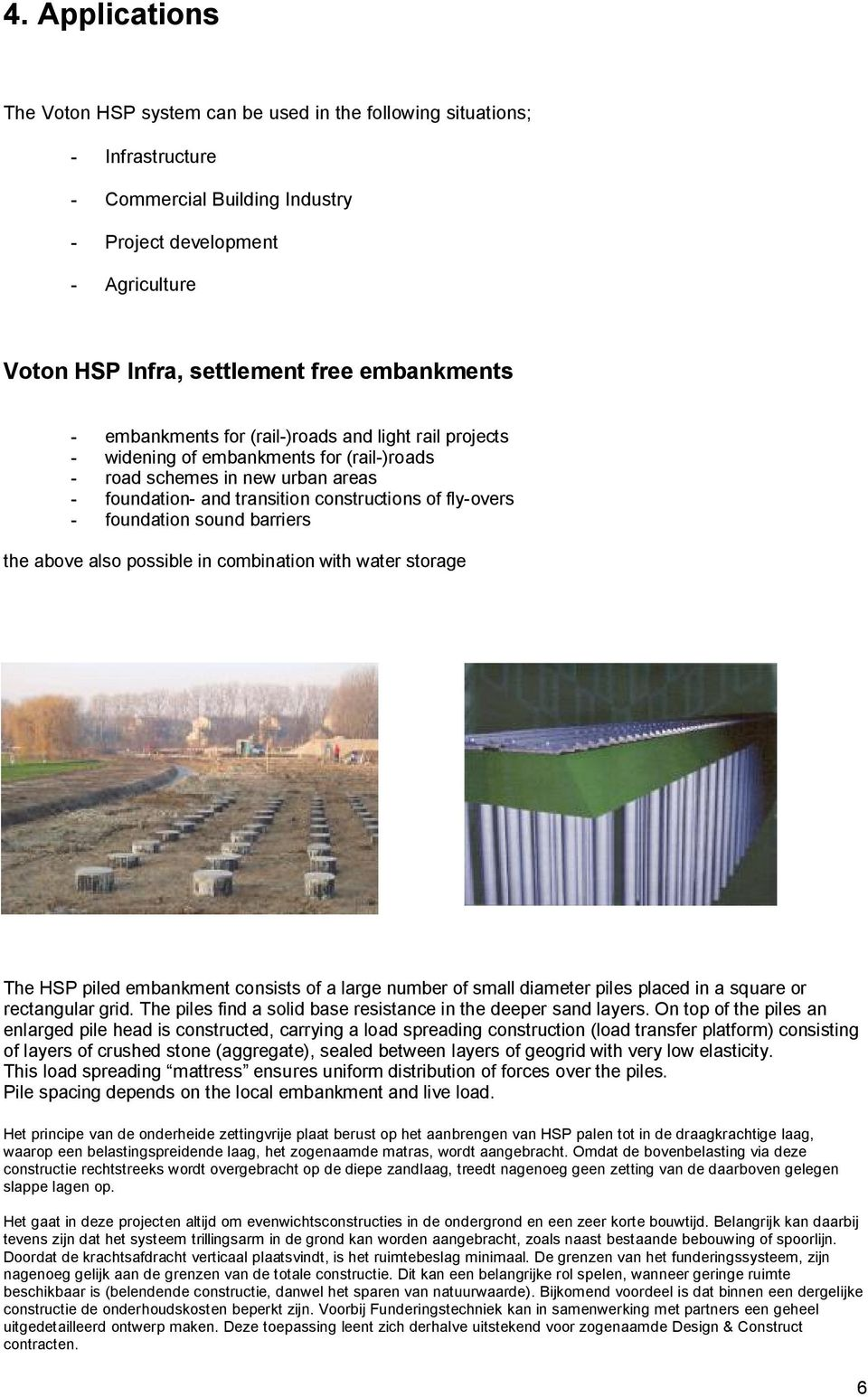 - foundation sound barriers the above also possible in combination with water storage The HSP piled embankment consists of a large number of small diameter piles placed in a square or rectangular