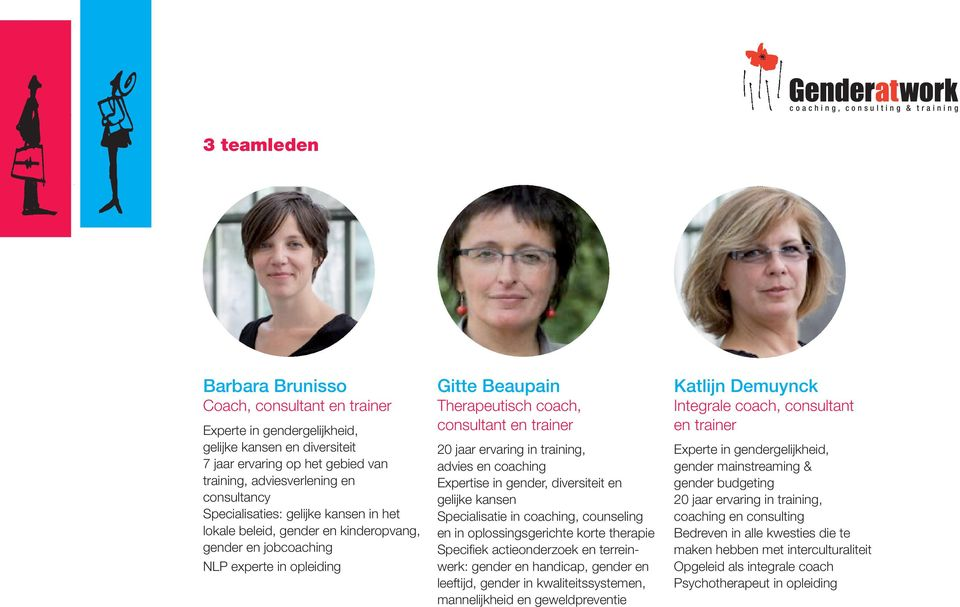 consultant en trainer 20 jaar ervaring in training, advies en coaching Expertise in gender, diversiteit en gelijke kansen Specialisatie in coaching, counseling en in oplossingsgerichte korte therapie