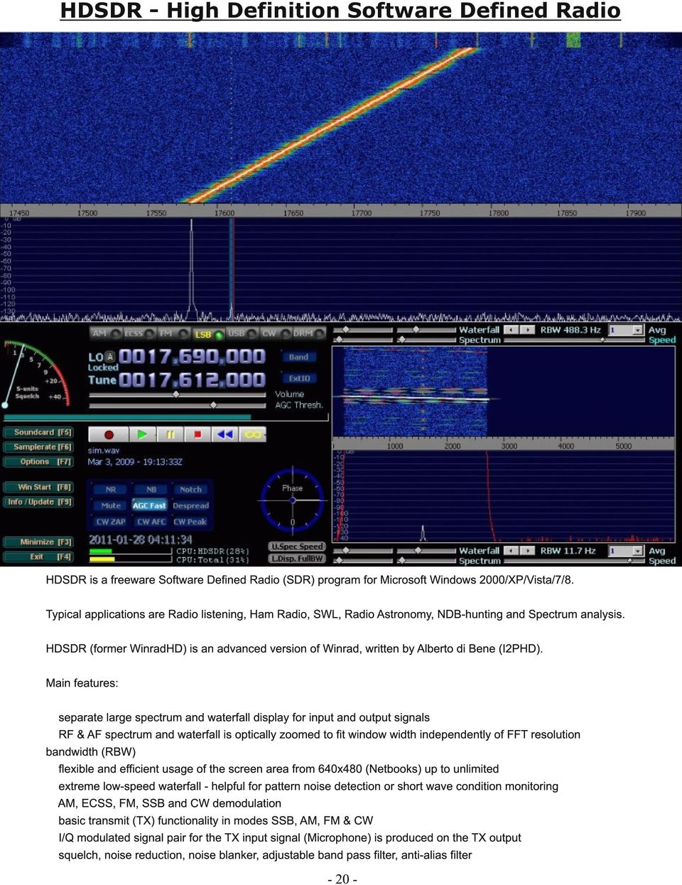 HDSDR (former WinradHD) is an advanced version of Winrad, written by Alberto di Bene (I2PHD).