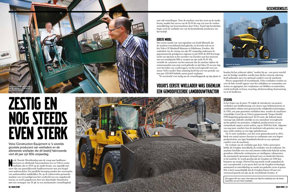 Juli 2010: Evald Mörtsell herenigd met de originele H-10 terwijl zijn zoon (rechts) toekijkt ZESTIG EN NOG STEEDS EVEN STERK Volvo Construction Equipment is 's werelds grootste producent van
