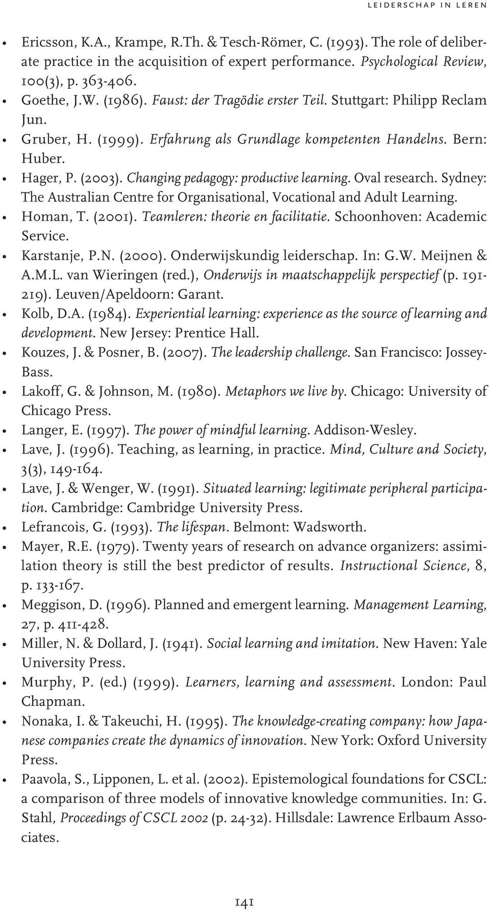 Changing pedagogy: productive learning. Oval research. Sydney: The Australian Centre for Organisational, Vocational and Adult Learning. Homan, T. (2001). Teamleren: theorie en facilitatie.
