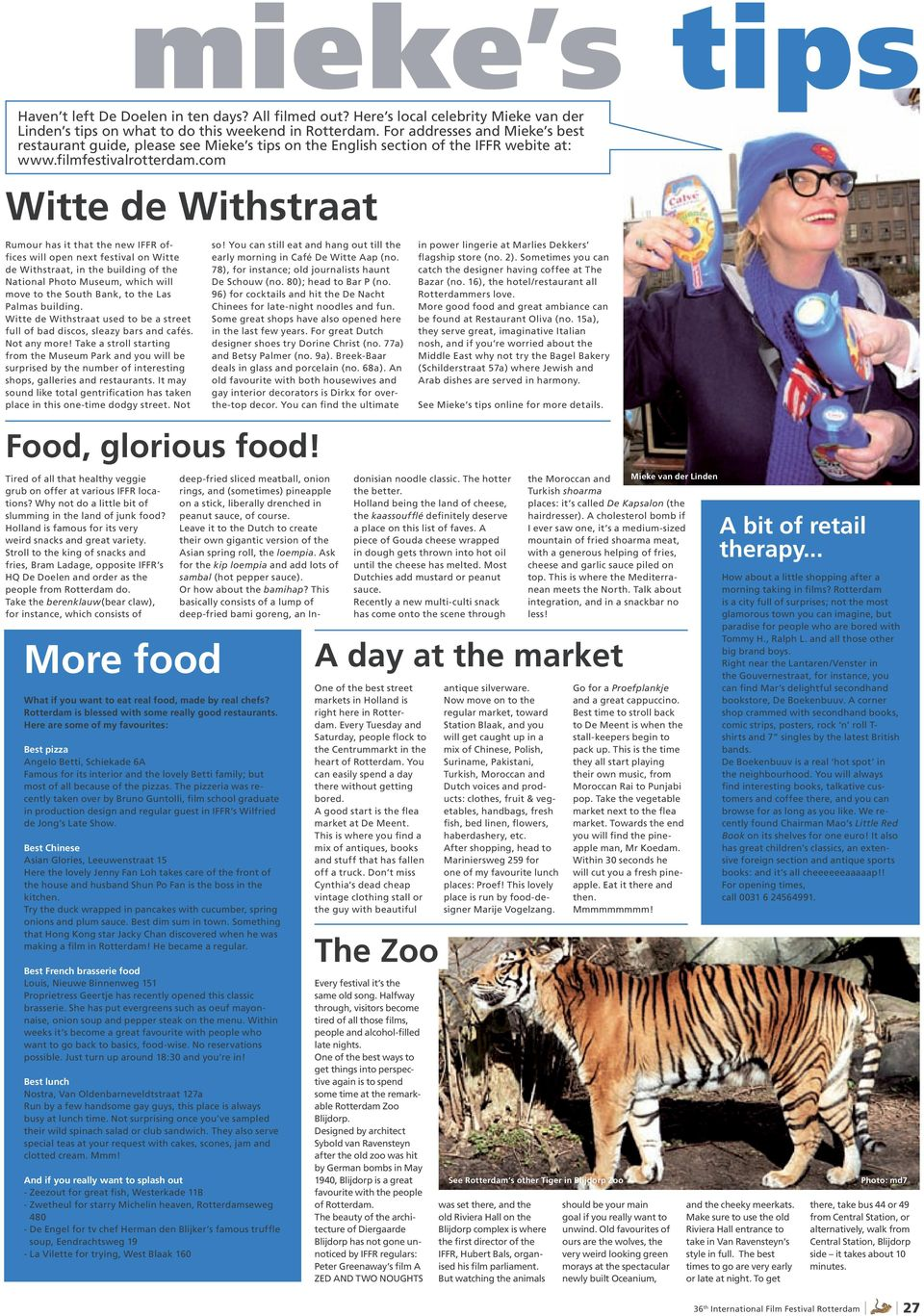 com Witte de Withstraat Rumour has it that the new IFFR offices will open next festival on Witte de Withstraat, in the building of the National Photo Museum, which will move to the South Bank, to the