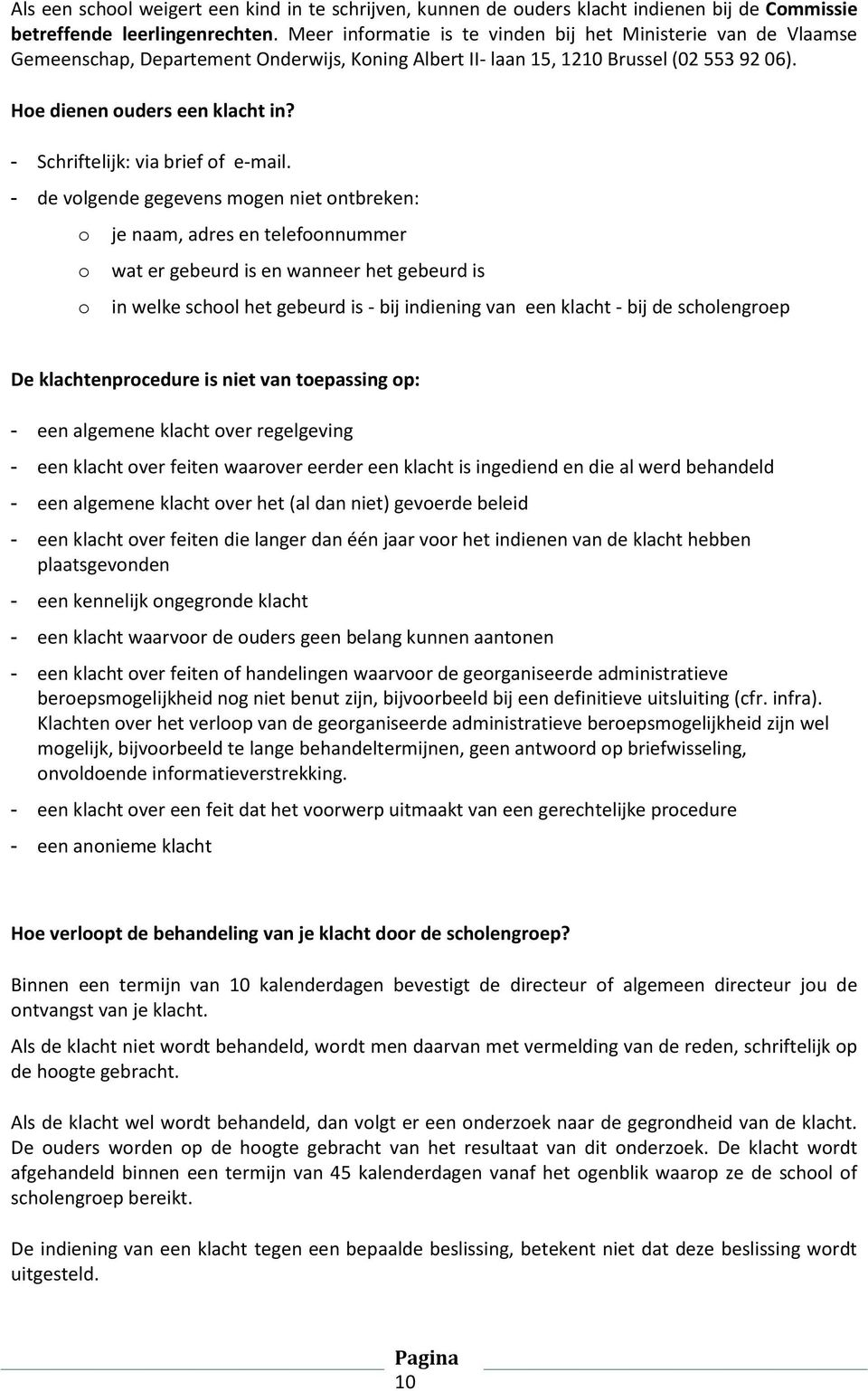 - Schriftelijk: via brief of e-mail.