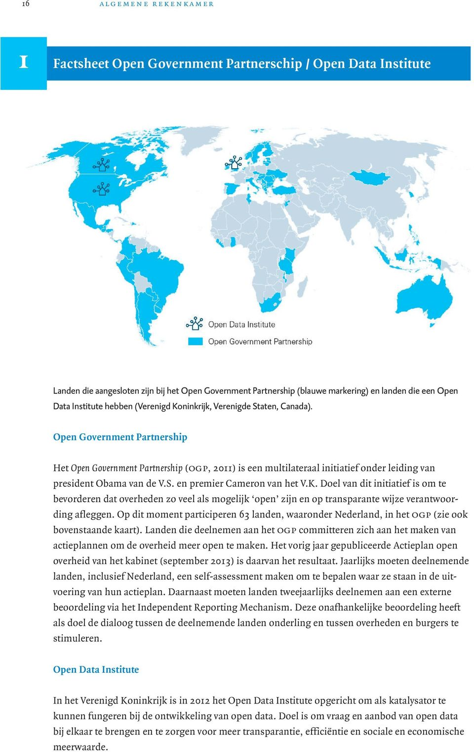 Open Government Partnership Het Open Government Partnership (ogp, 2011) is een multilateraal initiatief onder leiding van president Obama van de V.S. en premier Cameron van het V.K.