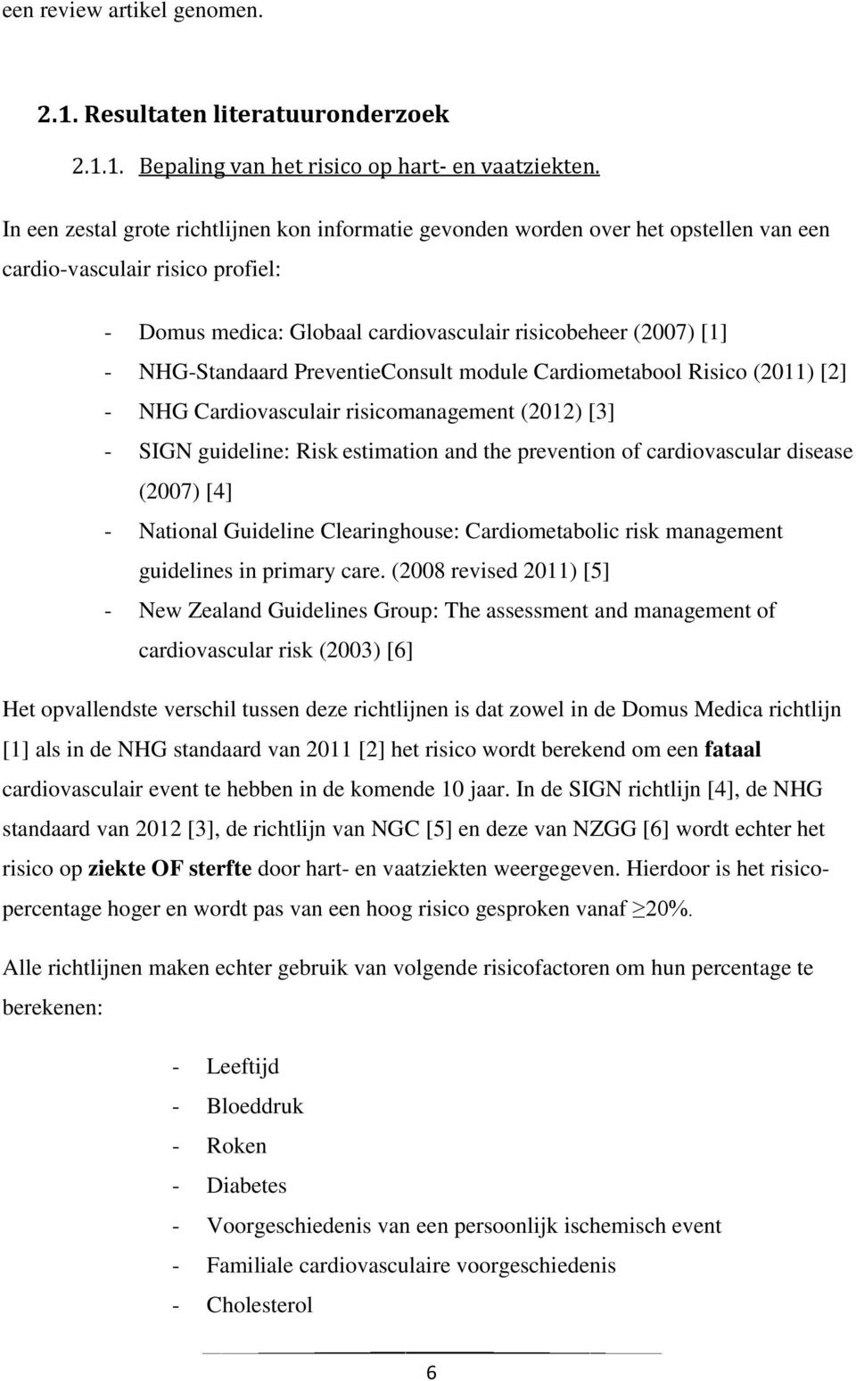 NHG-Standaard PreventieConsult module Cardiometabool Risico (2011) [2] - NHG Cardiovasculair risicomanagement (2012) [3] - SIGN guideline: Risk estimation and the prevention of cardiovascular disease