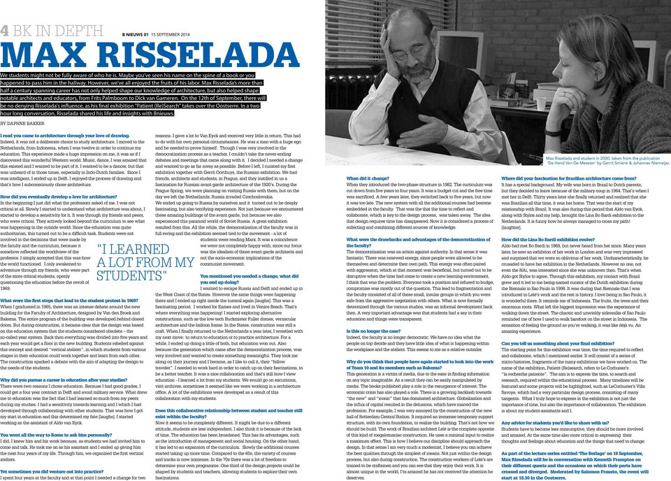 Max Risselada s more than half a century spanning career has not only helped shape our knowledge of architecture, but also helped shape notable architects and educators, from Frits Palmboom to Dick