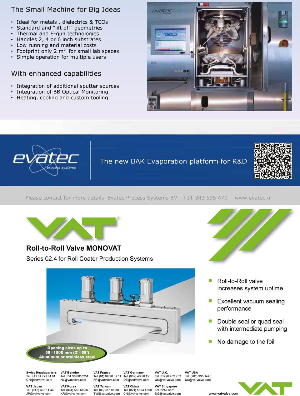 cooling and custom tooling The new BAK Evaporation platform for R&D Please contact for more details Evatec Process Systems BV +31 343 595 470 www.evatec.nl Roll-to-Roll Valve MONOVAT Series 02.