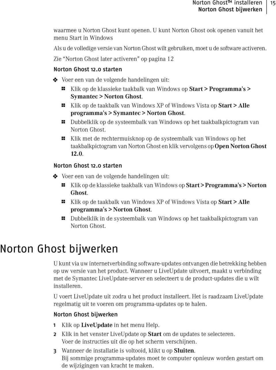 Zie Norton Ghost later activeren op pagina 12 Norton Ghost 12.