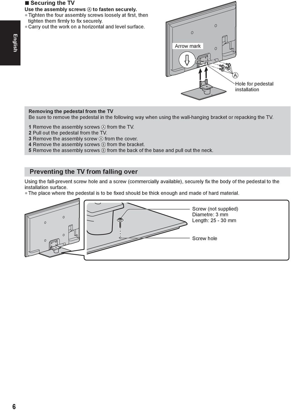 English Arrow mark A Hole for pedestal installation Removing the pedestal from the TV Be sure to remove the pedestal in the following way when using the wall-hanging bracket or repacking the TV.