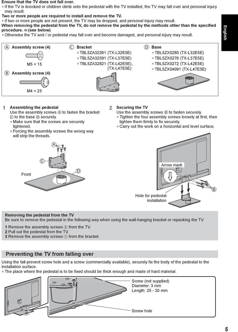When removing the pedestal from the TV, do not remove the pedestal by the methods other than the specified procedure.