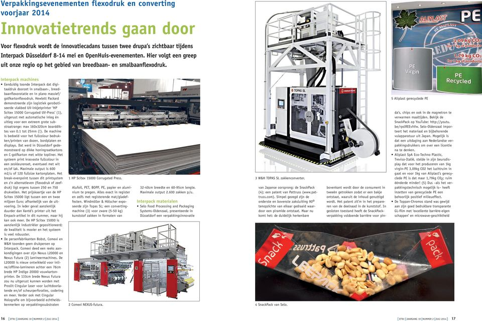 Interpack machines Eenduidig toonde Interpack dat digitaaldruk doorzet in smalbaan-, breedbaanflexorotatie en in plano massief/ golfkartonflexodruk.