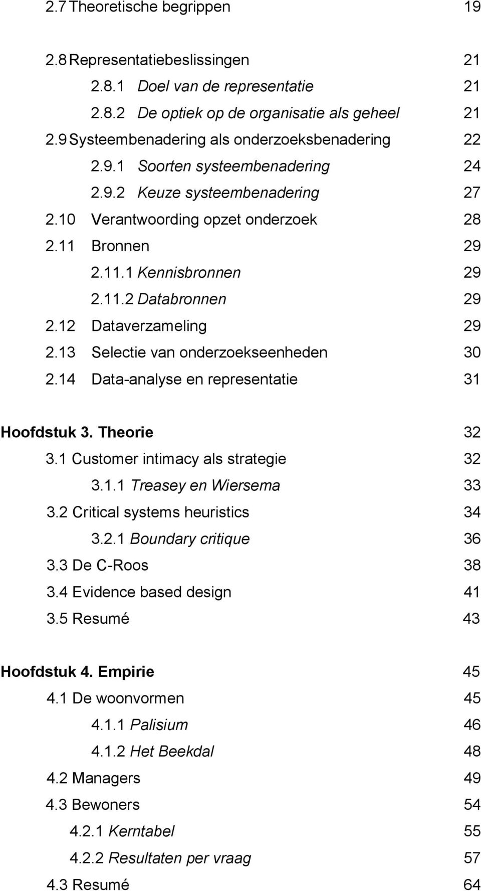 14 Data-analyse en representatie 31 Hoofdstuk 3. Theorie 32 3.1 Customer intimacy als strategie 32 3.1.1 Treasey en Wiersema 33 3.2 Critical systems heuristics 34 3.2.1 Boundary critique 36 3.