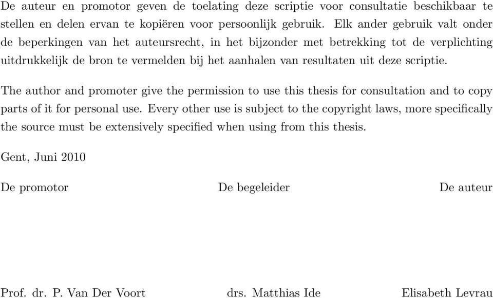 resultaten uit deze scriptie. The author and promoter give the permission to use this thesis for consultation and to copy parts of it for personal use.
