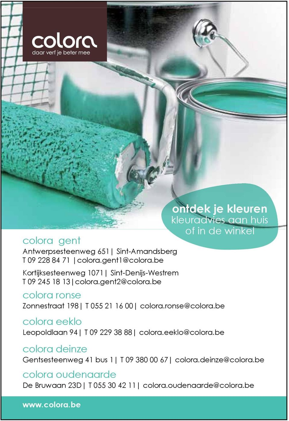 be colora ronse Zonnestraat 198 T 055 21 16 00 colora.ronse@colora.be colora eeklo Leopoldlaan 94 T 09 229 38 88 colora.