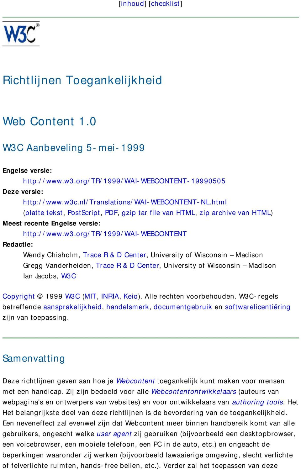 org/tr/1999/wai-webcontent Redactie: Wendy Chisholm, Trace R & D Center, University of Wisconsin Madison Gregg Vanderheiden, Trace R & D Center, University of Wisconsin Madison Ian Jacobs, W3C