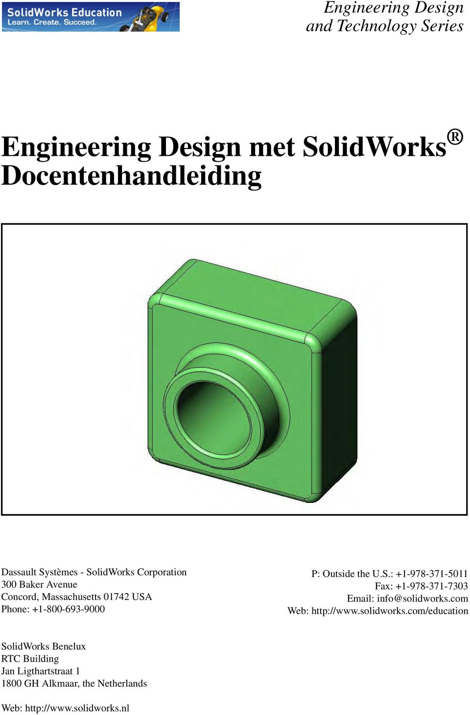 U.S.: +1-978-371-5011 Fax: +1-978-371-7303 Email: info@solidworks.