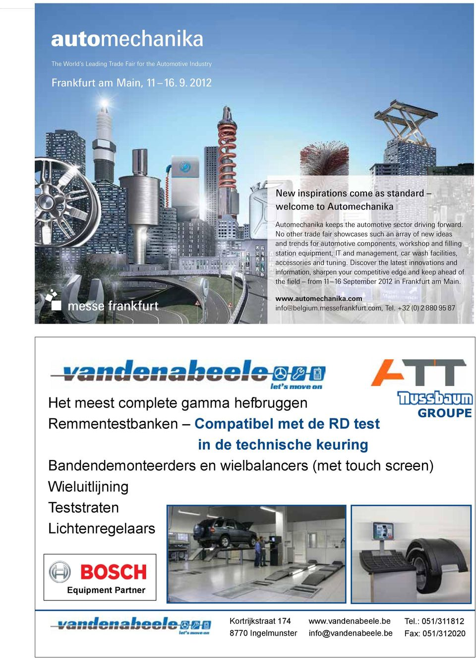 d'essais Réglophares Equipment Partner Kortrijkstraat 174 8770 Ingelmunster New inspirations come as standard welcome to Automechanika Automechanika keeps the automotive sector driving forward.