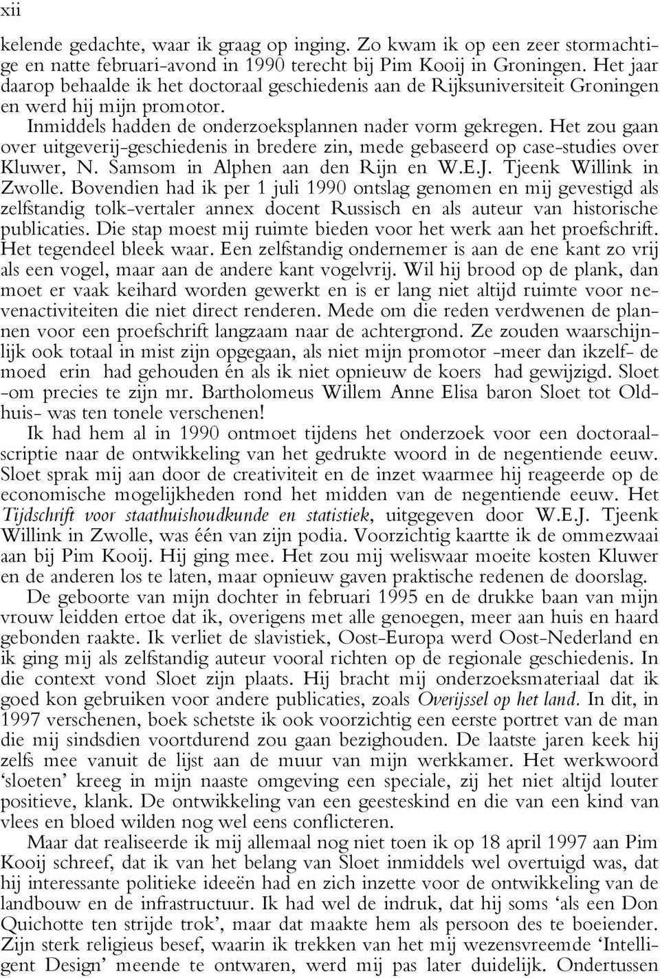 Het zou gaan over uitgeverij-geschiedenis in bredere zin, mede gebaseerd op case-studies over Kluwer, N. Samsom in Alphen aan den Rijn en W.E.J. Tjeenk Willink in Zwolle.