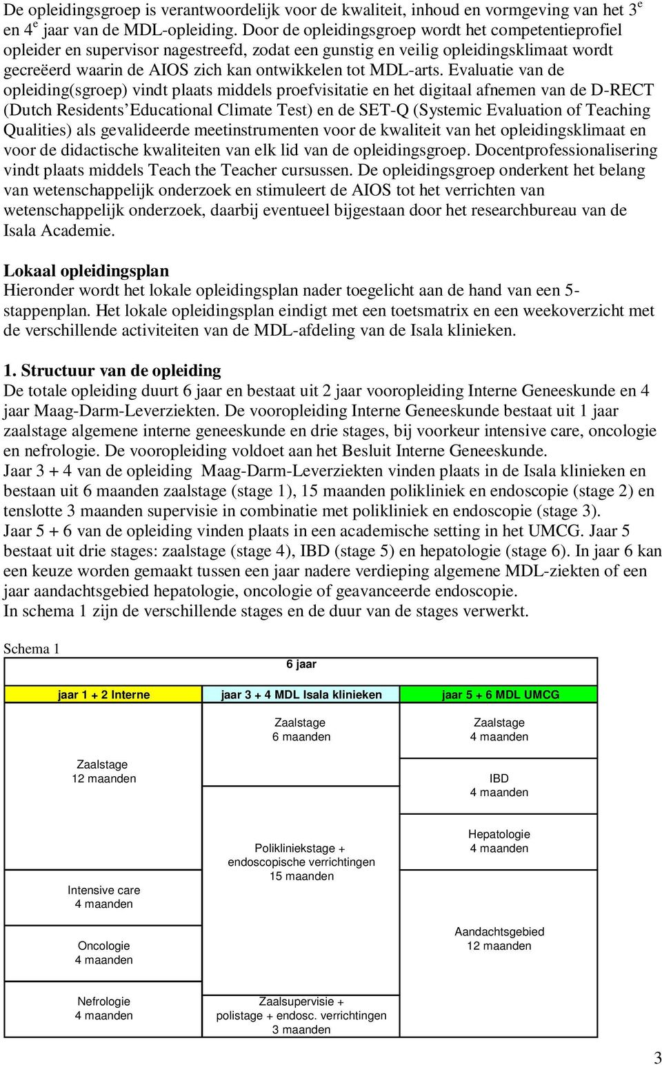 Evaluatie van de opleiding(sgroep) vindt plaats middels proefvisitatie en het digitaal afnemen van de D-RECT (Dutch Residents Educational Climate Test) en de SET-Q (Systemic Evaluation of Teaching