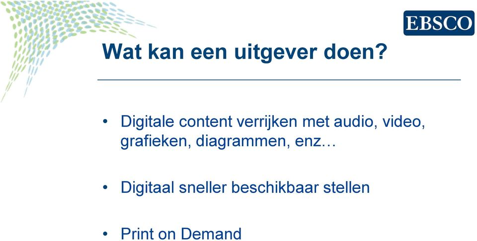 video, grafieken, diagrammen, enz