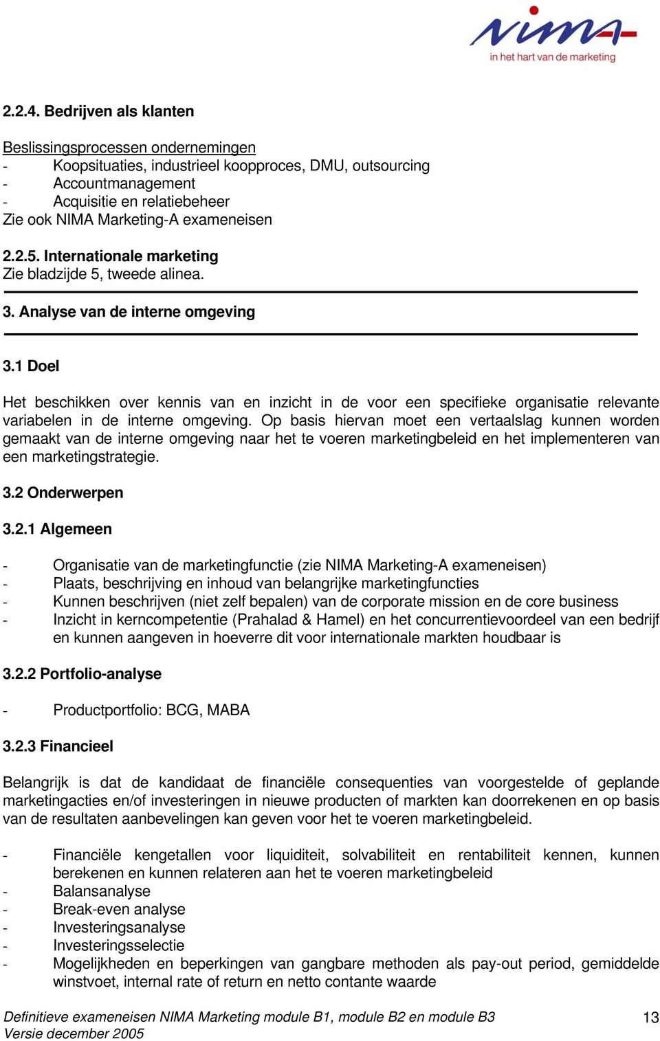exameneisen 2.2.5. Internationale marketing Zie bladzijde 5, tweede alinea. 3. Analyse van de interne omgeving 3.
