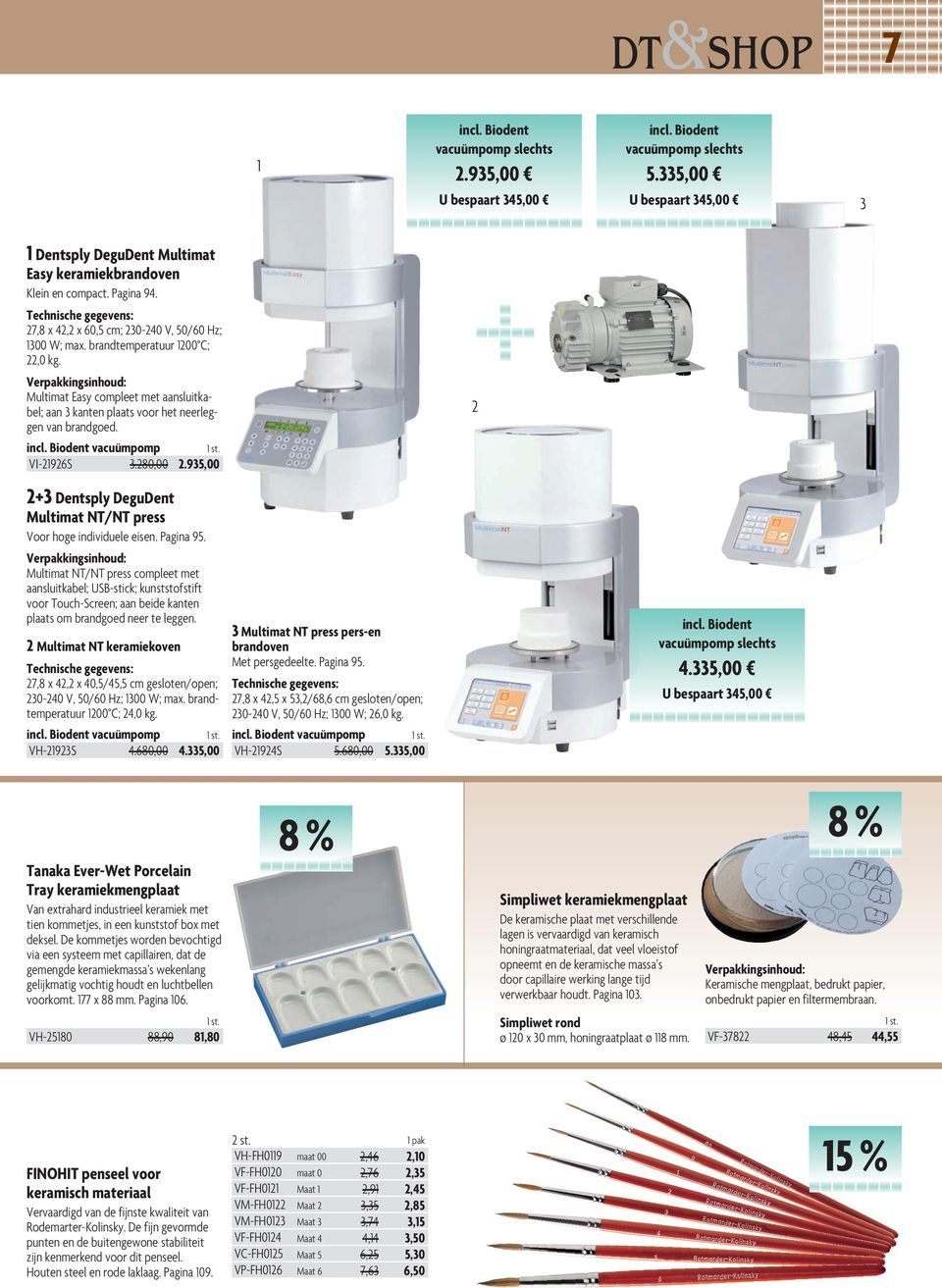 incl. Biodent vacuümpomp VI-21926S 3.280,00 2.935,00 2 2+3 Dentsply DeguDent Multimat NT/NT press Voor hoge individuele eisen. Pagina 95.