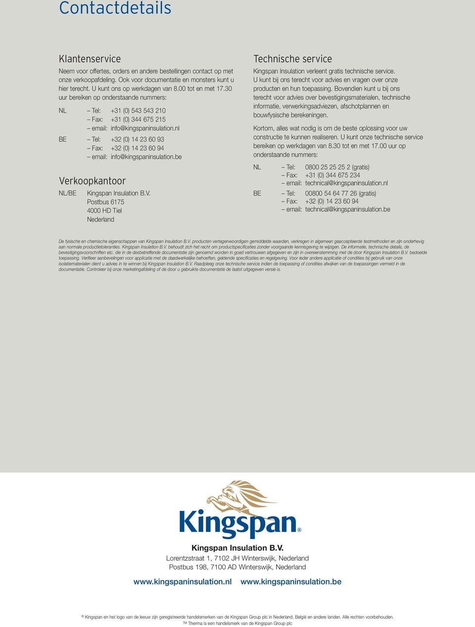 nl BE Tel: +32 (0) 14 23 60 93 Fax: +32 (0) 14 23 60 94 email: info@kingspaninsulation.be Ve