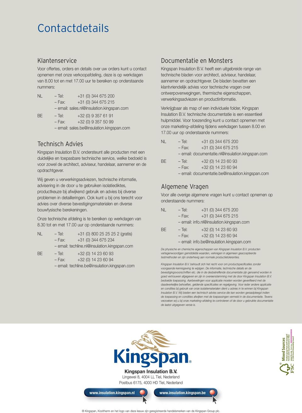 com BE Tel: +32 (0) 9 357 61 91 Fax: +32 (0) 9 357 50 99 email: sales.be@insulation.kingspan.com Technisch Advies Kingspan Insulation B.V.