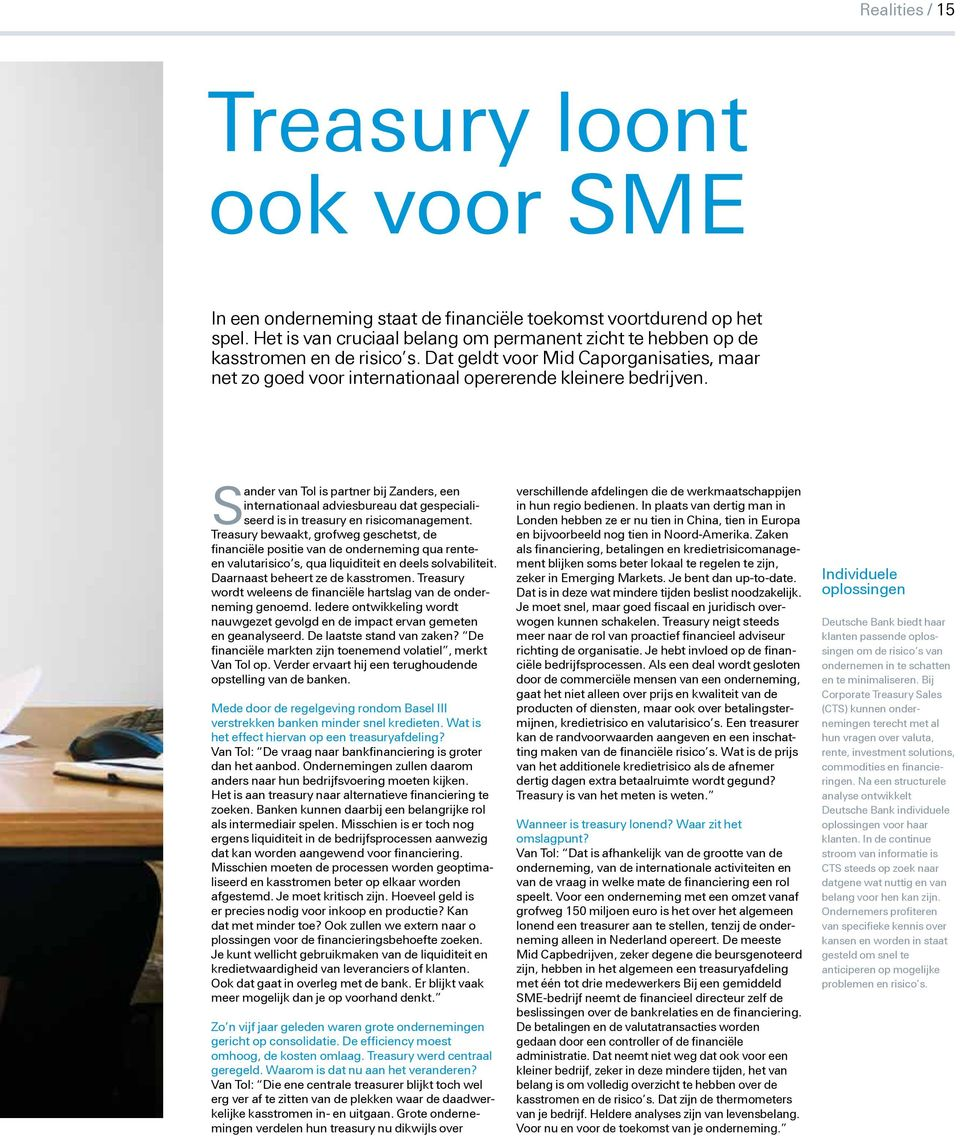 ander van Tol is partner bij Zanders, een internationaal adviesbureau dat gespeciali- is in treasury en risicomanagement.