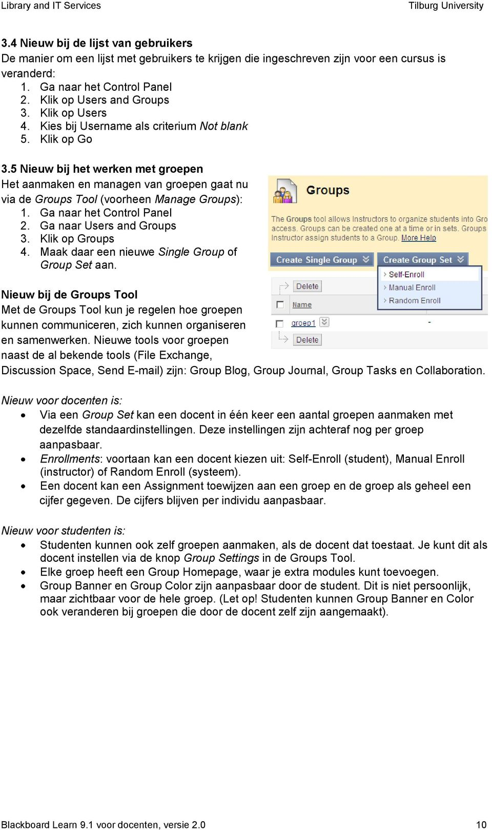 5 Nieuw bij het werken met groepen Het aanmaken en managen van groepen gaat nu via de Groups Tool (voorheen Manage Groups): 1. Ga naar het Control Panel 2. Ga naar Users and Groups 3.
